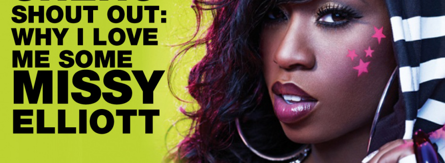 Shero Shout Out: Why I Love Me Some Missy Elliott