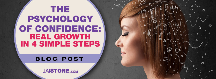 The Phycology of Confidence: Real Growth In 4 Simple Steps (For Women)