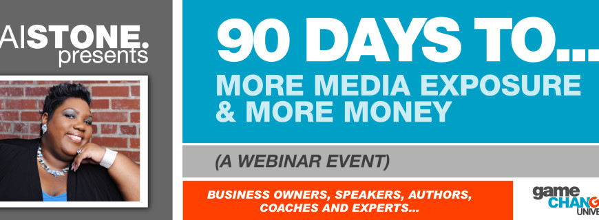 90 Days To More Media Exposure & More Money (Live Webinar)