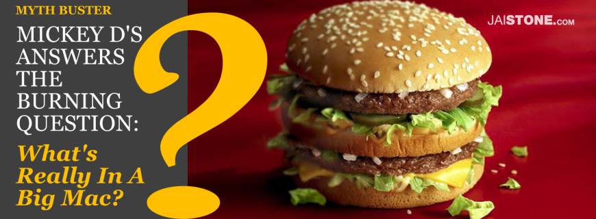 Myth Buster: Mickey D's Answers The Burning Question, What's Really In A Big Mac?