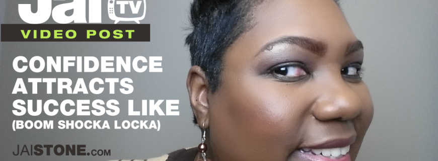 Confidence Attracts Success Like Boom Shocka Locka! [VIDEO]