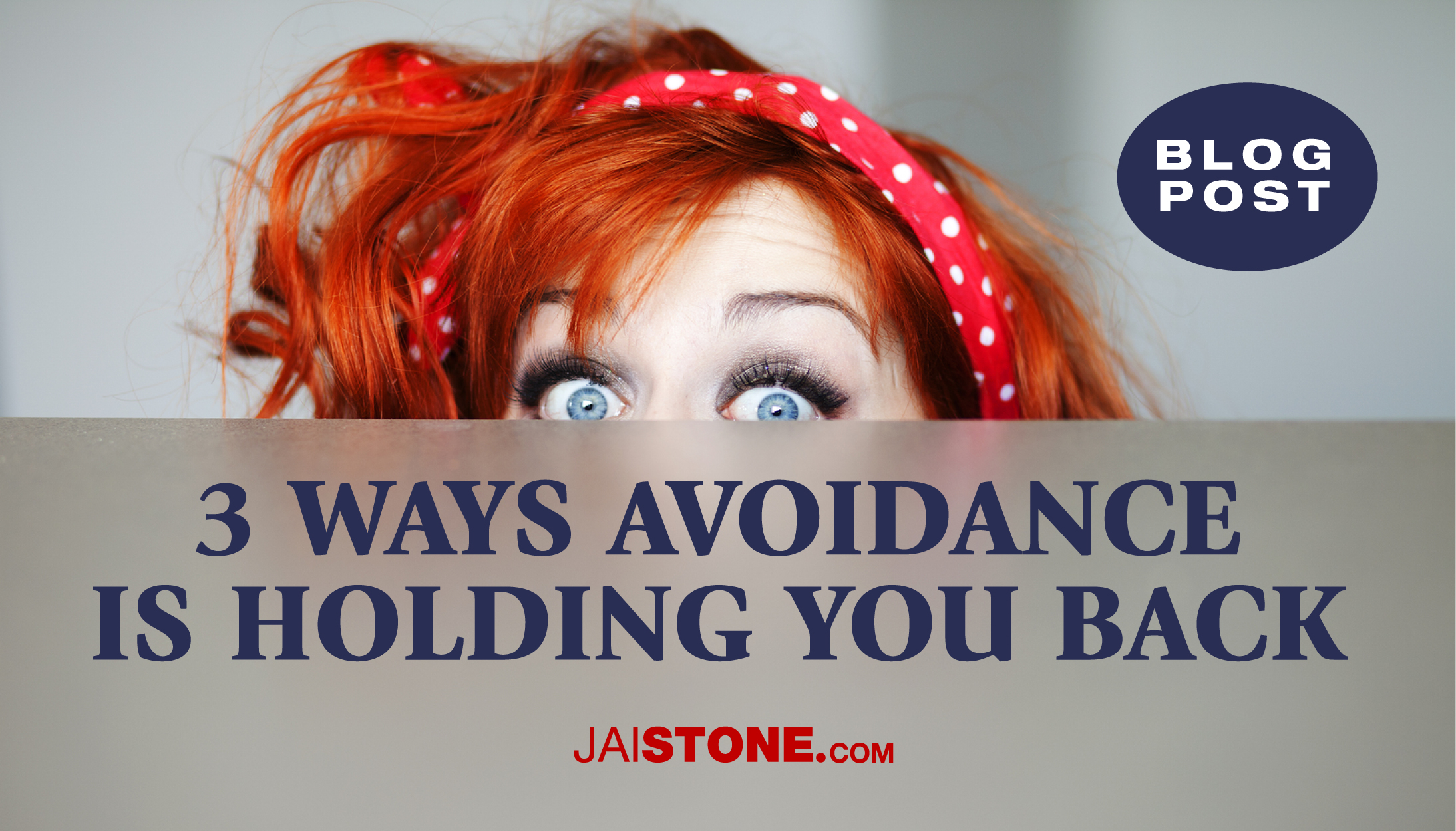 3 Ways Avoidance Is Holding You Back
