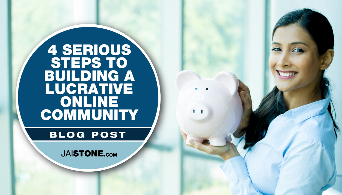 4 Serious Steps To Building A Lucrative Online Community