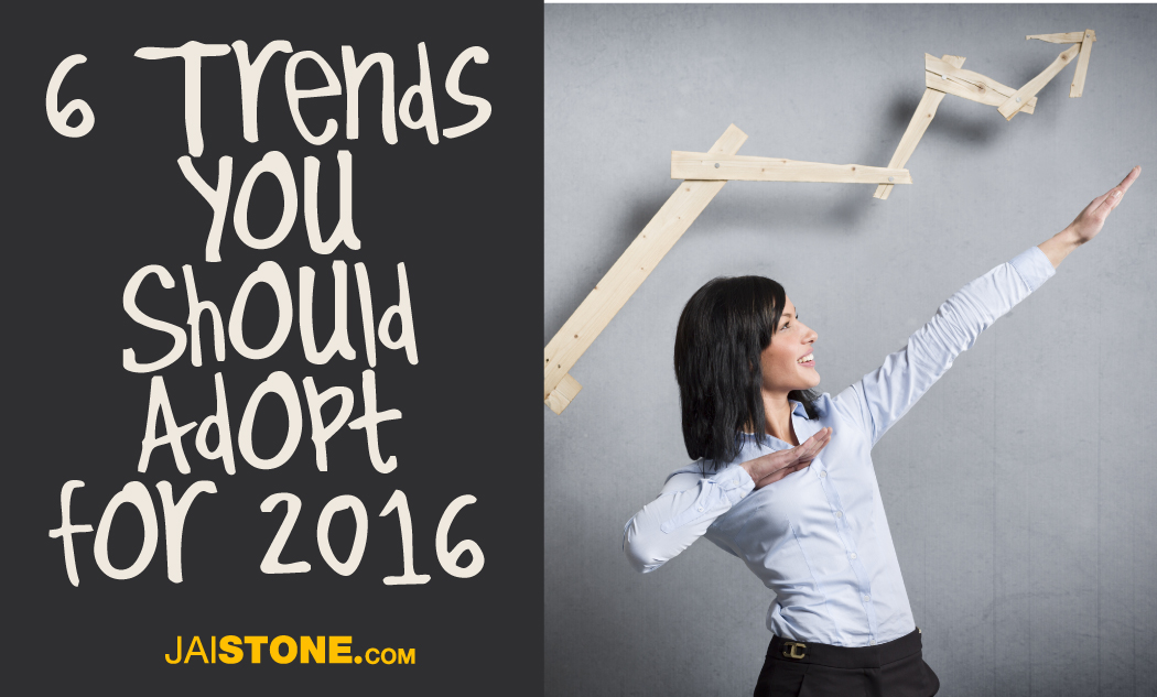 6 Trends You Should Adopt for 2016