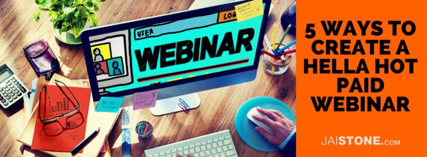 5 Ways To Create A Hella Hot Paid Webinar