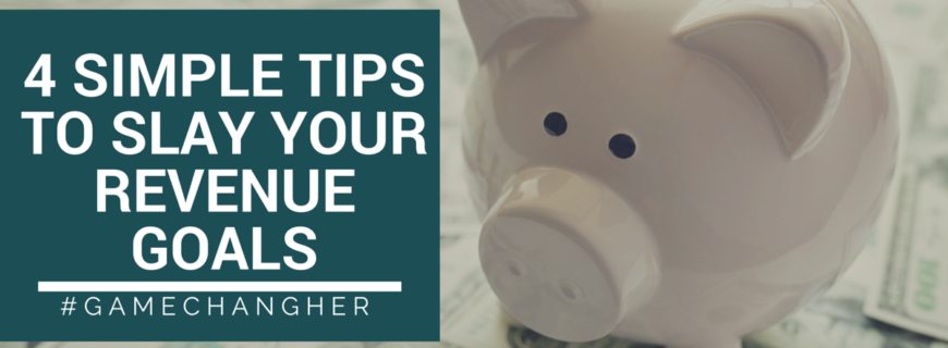 4 Simple Tips to Slay Your Revenue Goals