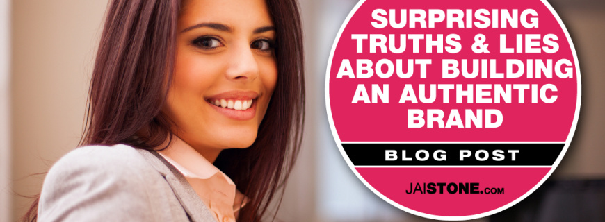 Surprising Truths And Lies About Building An Authentic Brand
