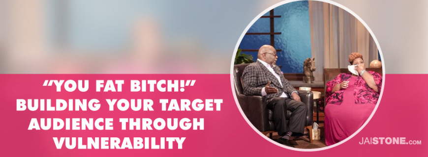 You Fat B*tch!! : Tribe Building & The Power of Vulnerability