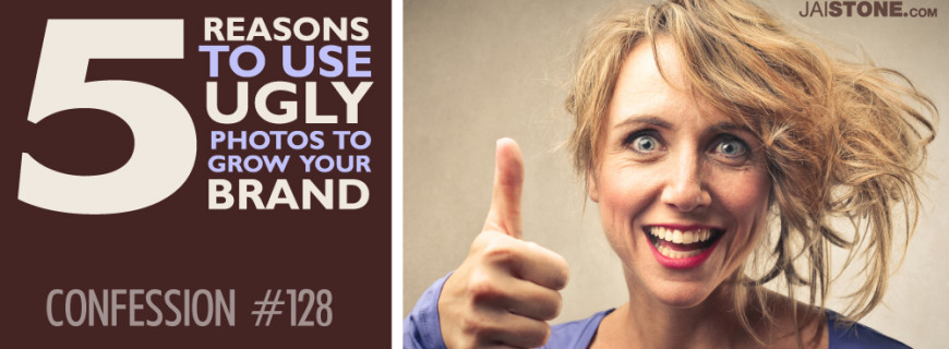5 Reasons To Use UGLY Photos To Grow Your Brand